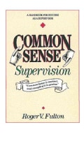 Common Sense Supervison: A Handbook for Success As a Supervisor (Paperback)