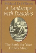 A Landscape With Dragons: The Battle for Your Child's Mind (Paperback)