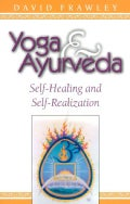 Yoga and Ayurveda: Self-Healing and Self-Realization (Paperback)