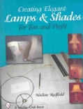 Creating Elegant Lamps & Shades for Fun and Profit (Paperback)