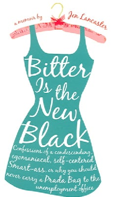 Bitter Is the New Black: Confessions of a Condescending, Egomaniacal, Self-Centered Smart-Ass, Or Why You Should ... (Paperback)