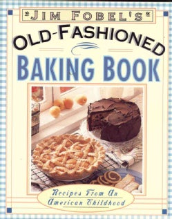 Jim Fobel's Old-Fashioned Baking Book: Recipes from an American Childhood (Paperback)