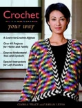 Crochet Your Way: A Learn to Crochet Afghan, over 40 Projects for Home and Family, Easy-To-Understand Text and Sy... (Paperback)