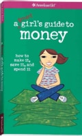 A Smart Girl's Guide to Money: How to Make It, Save It, And Spend It (Paperback)