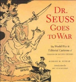 Dr. Seuss Goes to War: The World War II Editorial Cartoons of Theodor Seuss Geisel (Paperback)