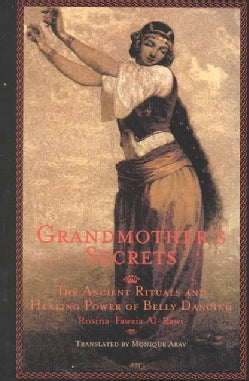 Grandmother's Secrets: The Ancient Rituals and Healing Power of Belly Dancing (Paperback)