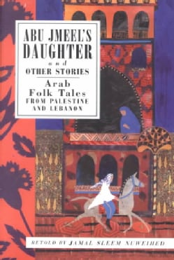 Abu Jmeel's Daughter and Other Stories: Arab Folk Tales from Palestine and Lebanon (Paperback)