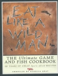 Eat Like a Wild Man: 110 Years of Great Sports Afield Recipes (Hardcover)