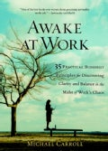 Awake at Work: 35 Practical Buddhist Principles for Discovering Clarity And Balance in the Midst of Work's Chaos (Paperback)
