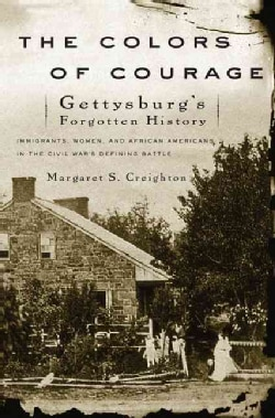 The Colors of Courage: Gettysburg's Forgotten History: Immigrants, Women, And African Americans in the Civil War'... (Paperback)