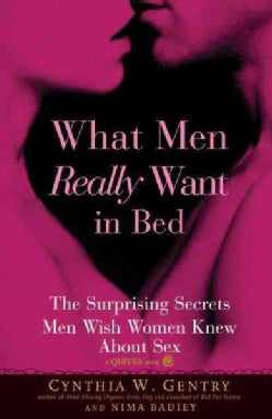 What Men Really Want in Bed: The Surprising Secrets Men Wish Women Knew About Sex (Paperback)
