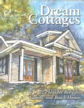 Dream Cottages: 25 Plans for Retreats, Cabins, Beach Houses (Paperback)