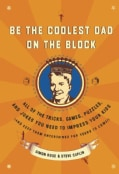 Be the Coolest Dad on the Block: All of the Tricks, Games, Puzzles, And Jokes You Need to Impress Your Kids (And ... (Paperback)