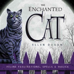 The Enchanted Cat: Feline Fascinations, Spells & Magick (Paperback)
