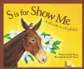 S Is for Show Me: A Missouri Alphabet (Hardcover)