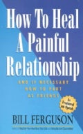 How to Heal a Painful Relationship and If Necessary How to Part As Friends (Paperback)