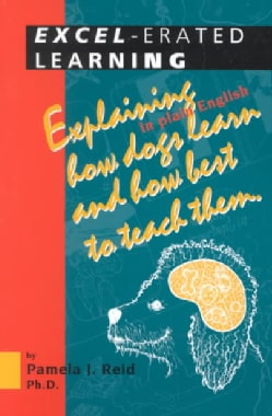 Excel-Erated Learning: Explaining in Plain English How Dogs Learn and How Best to Teach Them (Paperback)