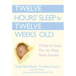 Twelve Hours' Sleep by Twelve Weeks Old: A Step-by-step Plan for Baby Sleep Success (Hardcover)