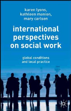 International Perspectives on Social Work: Global Conditions And Local Practice (Paperback)
