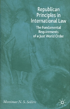 Republican Principles in International Law: The Fundamental Requirements of a Just World Order (Hardcover)