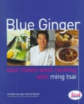 Blue Ginger: East Meets West Cooking With Ming Tsai (Hardcover)