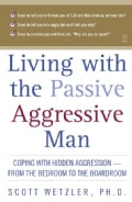 Living With the Passive-Aggressive Man: Coping With Personality Syndrome of Hidden Aggression-From the Bedroom to... (Paperback)