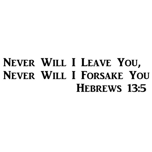 Never will I leave You, Never Will I Forsake You- Hebrews 13:5 Wall Vinyl 29360255