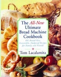 The All-New Ultimate Bread Machine Cookbook: 101 Brand-Name, Irresistible, Foolproof Recipes for Family and Friends (Paperback)