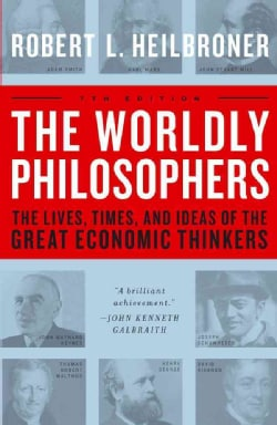 The Worldly Philosophers: The Lives, Times, and Ideas of the Great Economic Thinkers (Paperback)