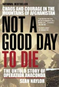 Not a Good Day to Die: The Untold Story of Operation Anaconda (Paperback)