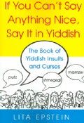 If You Can't Say Anything Nice, Say It in Yiddish: The Book of Yiddish Curses and Insults (Paperback)