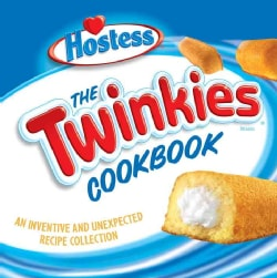 The Twinkies Cookbook: An Inventive And Unexpected Recipe Collection From Hostess (Paperback)