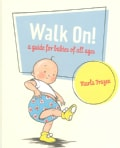 Walk On!: A Guide for Babies of All Ages (Hardcover)