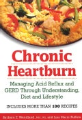 Chronic Heartburn: Managing Acid Reflux And Gerd Through Understanding, Diet And Lifestyle (Paperback)