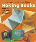 Making Books That Fly, Fold, Wrap, Hide, Pop Up, Twist and Turn: Book for Kids to Make (Paperback)