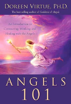 Angels 101: An Introduction to Connecting, Working, And Healing With the Angels (Hardcover)