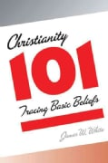 Christianity 101: Tracing Basic Beliefs (Paperback)