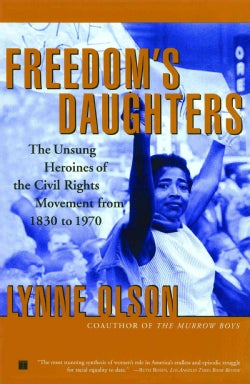 Freedom's Daughters: The Unsung Heroines of the Civil Rights Movement from 1830 to 1970 (Paperback)