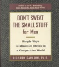 Don't Sweat the Small Stuff for Men: Simple Ways to Minimize Stress in a Competitive World (Paperback)
