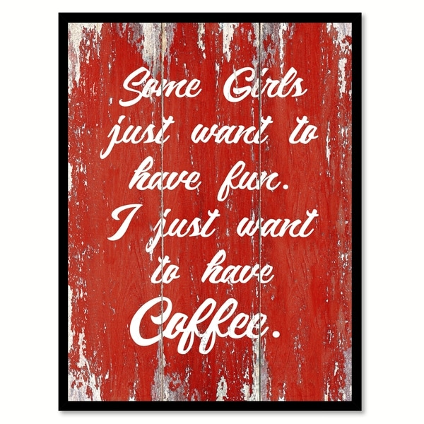 Some Girls Just Want To Have Fun I Just Want To Have Coffee Saying Canvas Print Picture Frame Home Decor Wall Art 29633749