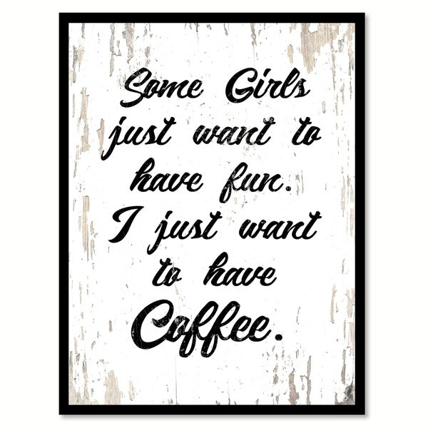 Some Girls Just Want To Have Fun I Just Want To Have Coffee Saying Canvas Print Picture Frame Home Decor Wall Art 29633893