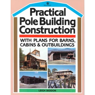 Practical Pole Building Construction: With Plans for Barns, Cabins, & Outbuildings (Paperback)