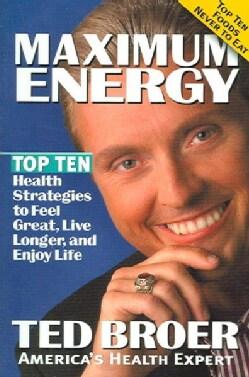 Maximum Energy: Top Ten Health Strategies to Feel Great, Live Longer, And Enjoy Life (Paperback)
