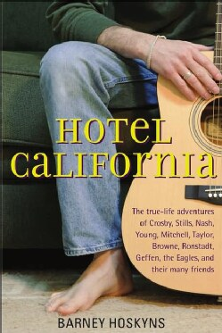 Hotel California: The True-life Adventures of Crosby, Stills, Nash, Young, Mitchell, Taylor, Browne, Ronstadt, Ge... (Hardcover)