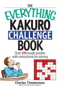 The Everything Kakuro Challenge Book: Over 200 Brain-teasing Puzzles With Instruction for Solving (Paperback)