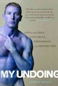 My Undoing: Love in the Thick of Sex, Drugs, Prostitution And Pornography (Paperback)