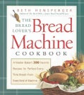 The Bread Lover's Bread Machine Cookbook: A Master Baker's 300 Favorite Recipes for Perfect-Every-Ti