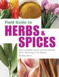 Field Guide to Herbs & Spices: How to Identify, Select, And Use Virtually Every Seasoning at the Market (Paperback)