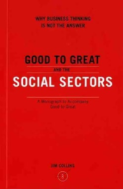Good to Great and the Social Sectors: Why Business Thinking is Not the Answer (Paperback)
