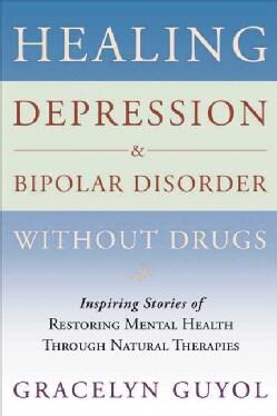 Healing Depression & Bipolar Disorder Without Drugs: Inspiring Stories of Restoring Mental Health Throught Natura... (Paperback)